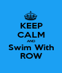 KEEP CALM AND Swim With ROW - Personalised Poster A1 size