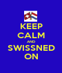KEEP CALM AND SWISSNED ON - Personalised Poster A1 size