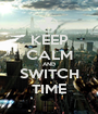 KEEP CALM AND SWITCH TIME - Personalised Poster A1 size