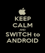 KEEP CALM AND SWITCH to ANDROID - Personalised Poster A1 size