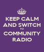 KEEP CALM AND SWITCH TO COMMUNITY RADIO - Personalised Poster A1 size