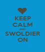 KEEP CALM AND SWOLDIER ON - Personalised Poster A1 size