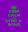 KEEP CALM AND SYNC A  BONG - Personalised Poster A1 size