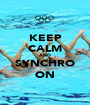 KEEP CALM AND SYNCHRO ON - Personalised Poster A1 size