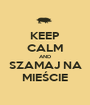 KEEP CALM AND SZAMAJ NA MIEŚCIE - Personalised Poster A1 size