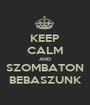 KEEP CALM AND SZOMBATON BEBASZUNK - Personalised Poster A1 size