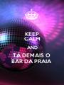 KEEP CALM AND TÁ DEMAIS O  BAR DA PRAIA  - Personalised Poster A1 size