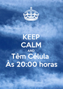 KEEP CALM AND Têm Célula  Às 20:00 horas - Personalised Poster A1 size