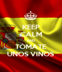 KEEP CALM AND TÓMATE UNOS VINOS  - Personalised Poster A1 size