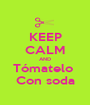 KEEP CALM AND Tómatelo  Con soda - Personalised Poster A1 size