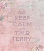 KEEP CALM AND T.V.B TERRY - Personalised Poster A1 size