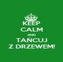 KEEP CALM AND TAŃCUJ Z DRZEWEM! - Personalised Poster A1 size
