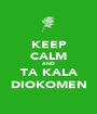 KEEP CALM AND TA KALA DIOKOMEN - Personalised Poster A1 size