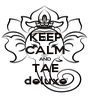 KEEP CALM AND TAE deluxe - Personalised Poster A1 size