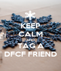 KEEP CALM AND TAG A DFCF FRIEND - Personalised Poster A1 size