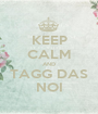 KEEP CALM AND TAGG DAS NOI - Personalised Poster A1 size