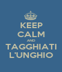 KEEP CALM AND TAGGHIATI L'UNGHIO - Personalised Poster A1 size