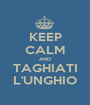 KEEP CALM AND TAGHIATI L'UNGHIO - Personalised Poster A1 size