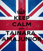 KEEP CALM AND TAINARA  AMAJUNIOR - Personalised Poster A1 size