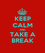KEEP CALM AND TAKE A BREAK - Personalised Poster A1 size