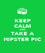 KEEP CALM AND TAKE A HIPSTER PIC - Personalised Poster A1 size