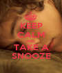 KEEP CALM AND  TAKE A SNOOZE - Personalised Poster A1 size