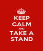 KEEP CALM AND TAKE A STAND - Personalised Poster A1 size