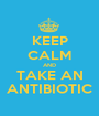 KEEP CALM AND TAKE AN ANTIBIOTIC - Personalised Poster A1 size