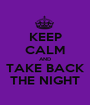 KEEP CALM AND TAKE BACK THE NIGHT - Personalised Poster A1 size