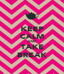 KEEP CALM AND TAKE BREAK - Personalised Poster A1 size