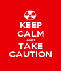 KEEP CALM AND TAKE CAUTION - Personalised Poster A1 size