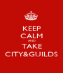 KEEP CALM AND TAKE CITY&GUILDS - Personalised Poster A1 size