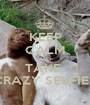 KEEP CALM AND TAKE  CRAZY SELFIES - Personalised Poster A1 size