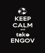 KEEP CALM and take ENGOV - Personalised Poster A1 size