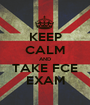 KEEP CALM AND TAKE FCE EXAM - Personalised Poster A1 size