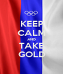 KEEP CALM AND TAKE GOLD - Personalised Poster A1 size