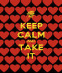 KEEP CALM AND TAKE IT - Personalised Poster A1 size