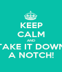KEEP CALM AND TAKE IT DOWN A NOTCH! - Personalised Poster A1 size