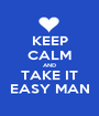 KEEP CALM AND TAKE IT EASY MAN - Personalised Poster A1 size
