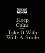 Keep Calm AND Take It With With A Smile - Personalised Poster A1 size