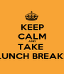KEEP CALM AND TAKE  LUNCH BREAKS - Personalised Poster A1 size