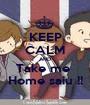 KEEP CALM AND Take me  Home saiu !! - Personalised Poster A1 size