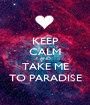 KEEP CALM AND TAKE ME TO PARADISE - Personalised Poster A1 size
