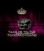 KEEP CALM AND TAKE ME TO THE TOMORROWLAND - Personalised Poster A1 size