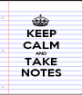KEEP CALM AND TAKE NOTES - Personalised Poster A1 size