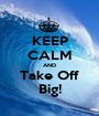 KEEP CALM AND Take Off Big! - Personalised Poster A1 size