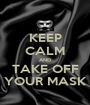 KEEP CALM AND TAKE OFF YOUR MASK - Personalised Poster A1 size