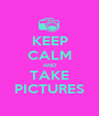 KEEP CALM AND TAKE PICTURES - Personalised Poster A1 size