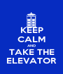 KEEP CALM AND TAKE THE ELEVATOR - Personalised Poster A1 size