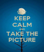 KEEP CALM AND TAKE THE PICTURE - Personalised Poster A1 size